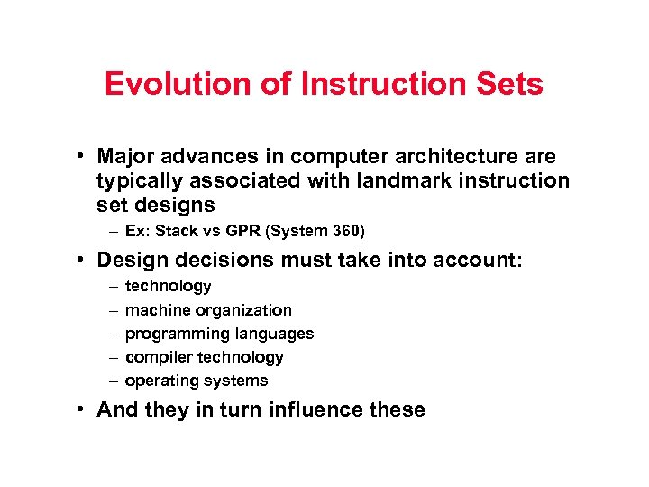 Evolution of Instruction Sets • Major advances in computer architecture are typically associated with