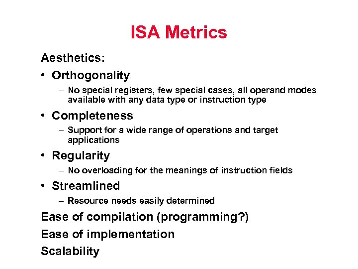 ISA Metrics Aesthetics: • Orthogonality – No special registers, few special cases, all operand
