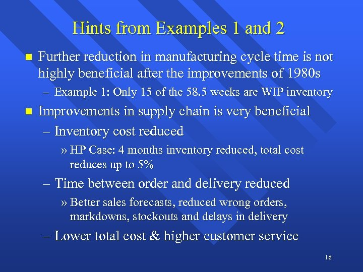 Hints from Examples 1 and 2 n Further reduction in manufacturing cycle time is