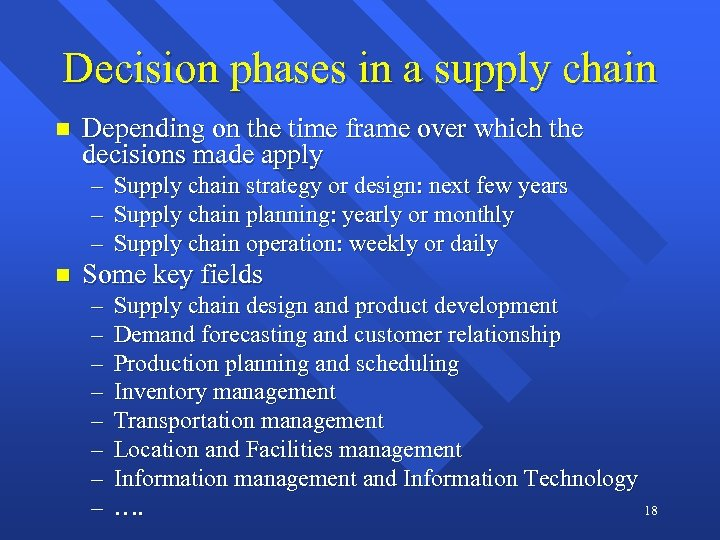 Decision phases in a supply chain n Depending on the time frame over which
