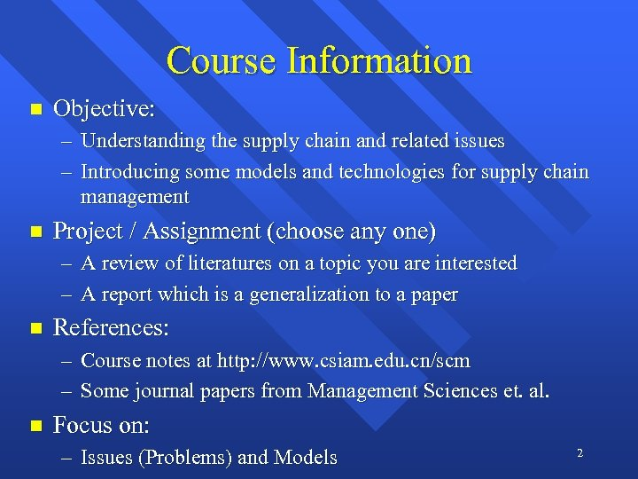 Course Information n Objective: – Understanding the supply chain and related issues – Introducing