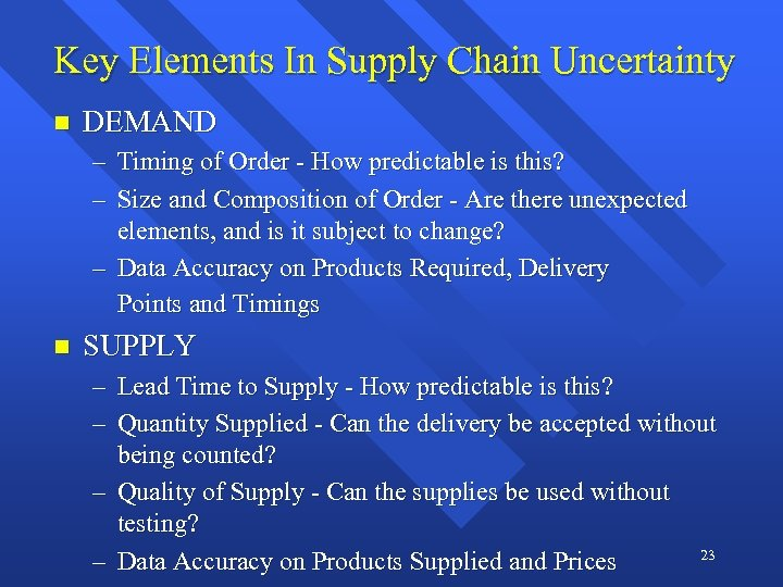 Key Elements In Supply Chain Uncertainty n DEMAND – Timing of Order - How