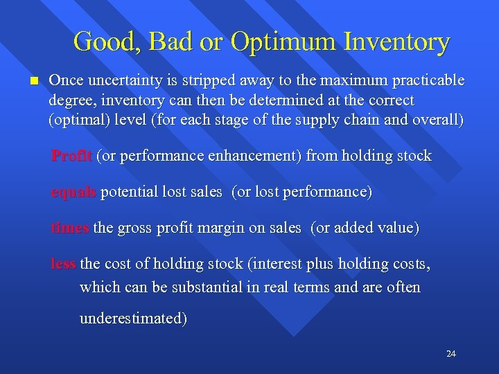 Good, Bad or Optimum Inventory n Once uncertainty is stripped away to the maximum