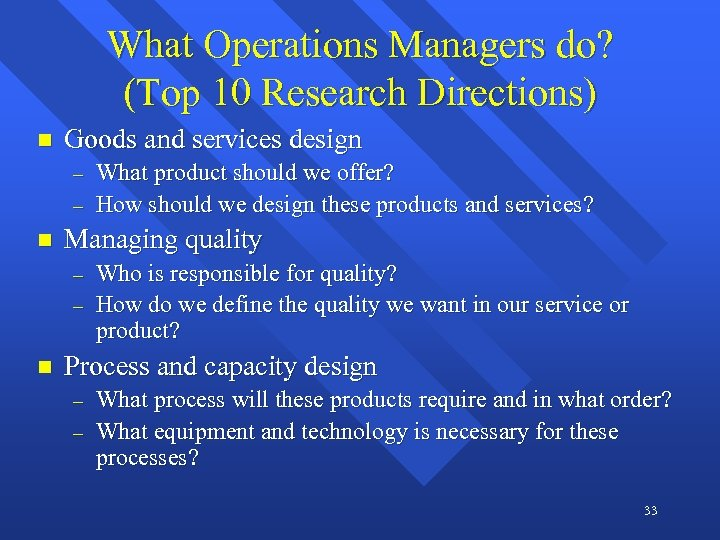 What Operations Managers do? (Top 10 Research Directions) n Goods and services design -