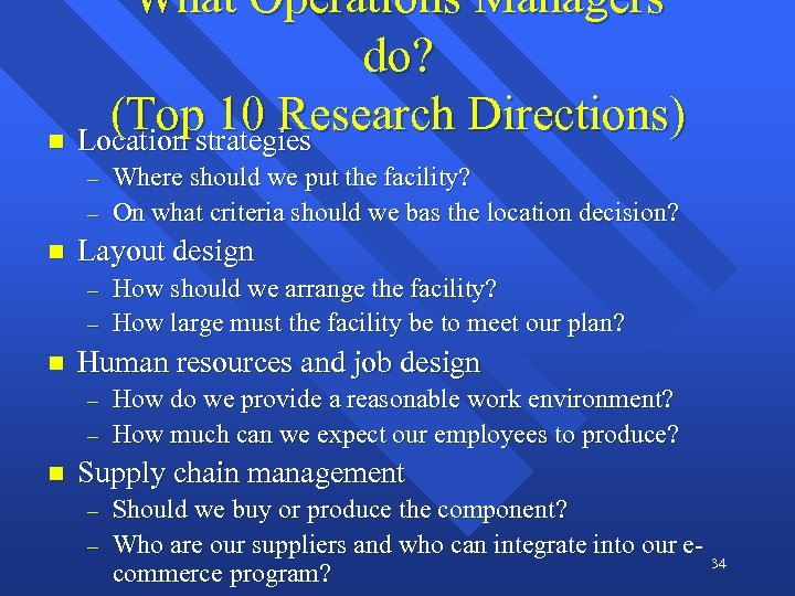 What Operations Managers do? (Topstrategies 10 Research Directions) n Location - n Layout design