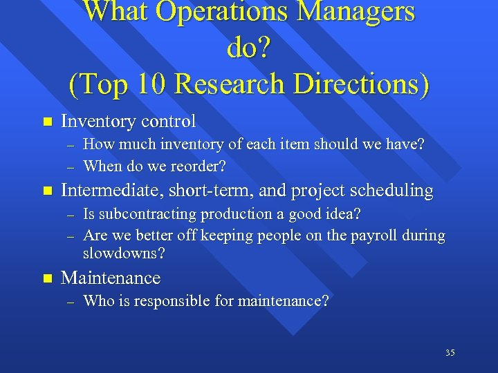 What Operations Managers do? (Top 10 Research Directions) n Inventory control - n Intermediate,