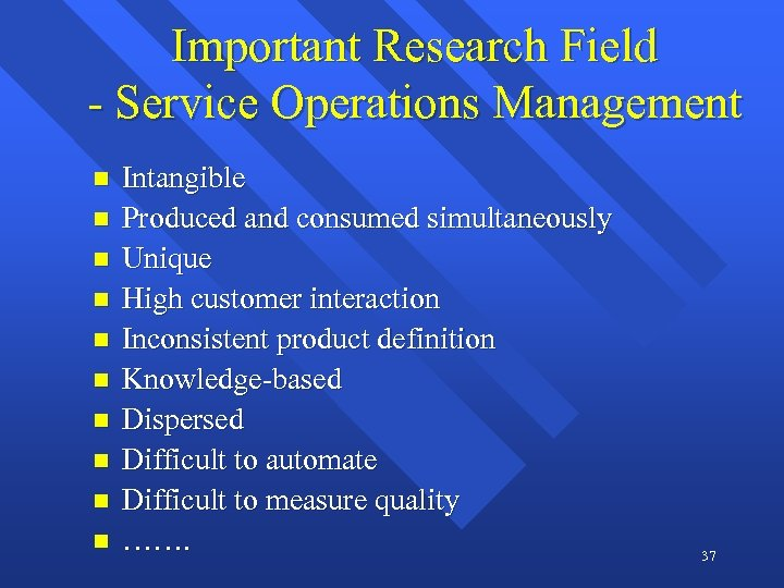 Important Research Field - Service Operations Management n n n n n Intangible Produced