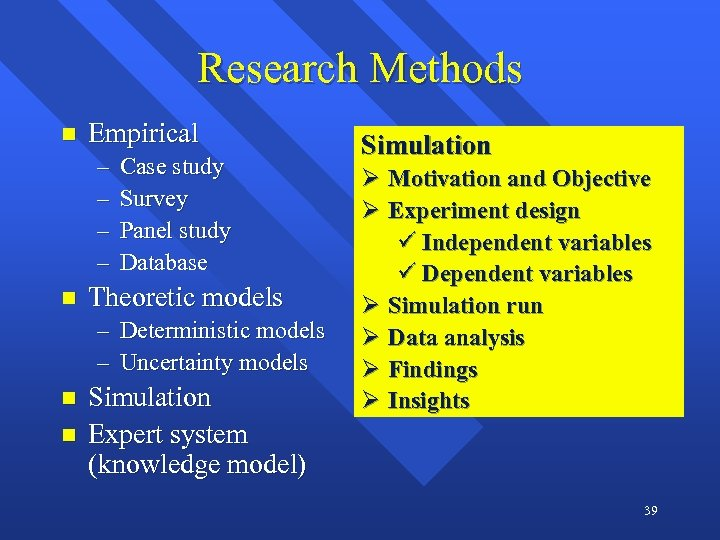 Research Methods n Empirical – – n Case study Survey Panel study Database Theoretic