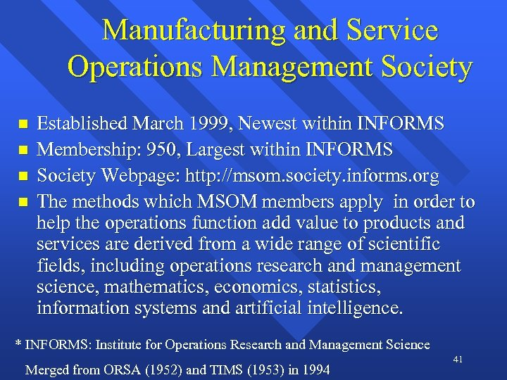 Manufacturing and Service Operations Management Society n n Established March 1999, Newest within INFORMS