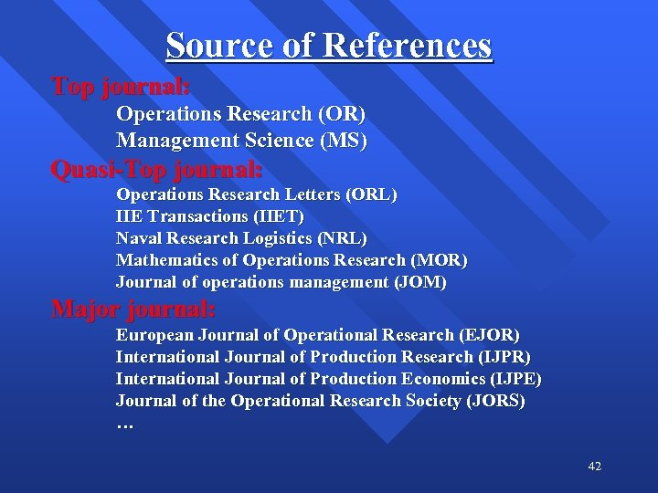 Source of References Top journal: Operations Research (OR) Management Science (MS) Quasi-Top journal: Operations