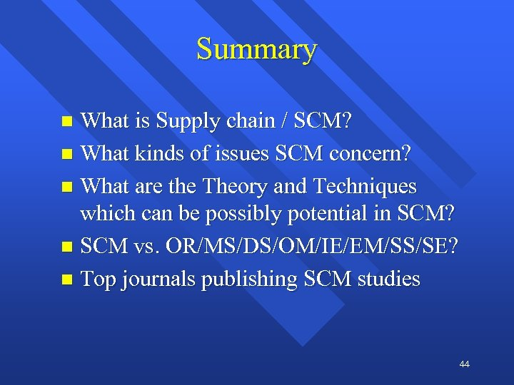 Summary What is Supply chain / SCM? n What kinds of issues SCM concern?