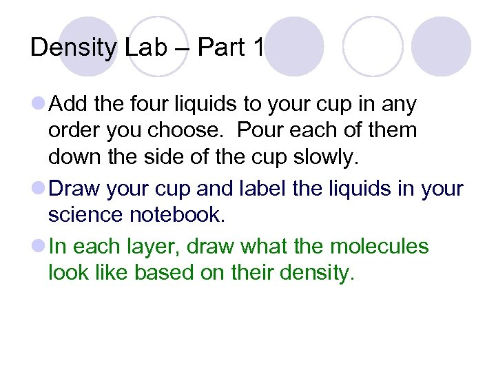 Density Lab – Part 1 l Add the four liquids to your cup in