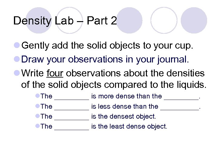 Density Lab – Part 2 l Gently add the solid objects to your cup.