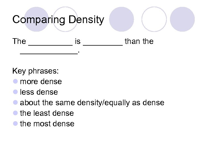 Comparing Density The _____ is _____ than the _______. Key phrases: l more dense
