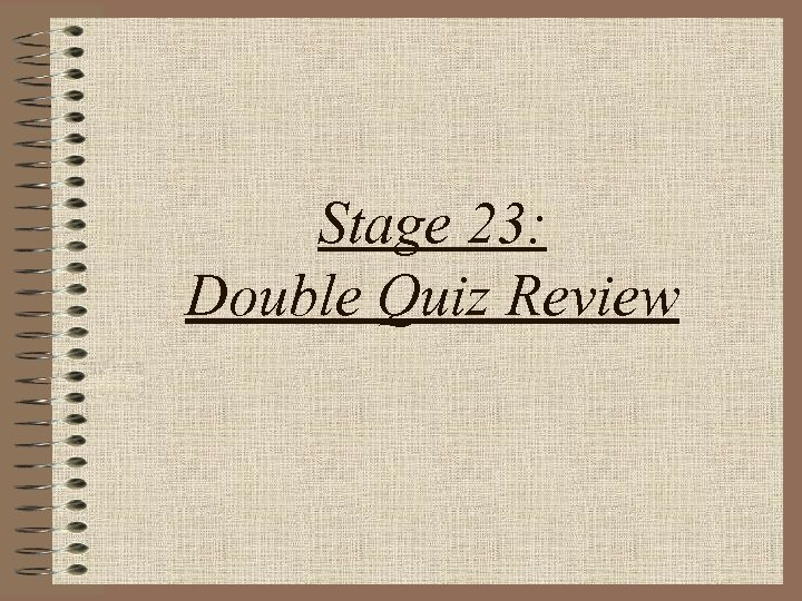 Stage 23: Double Quiz Review