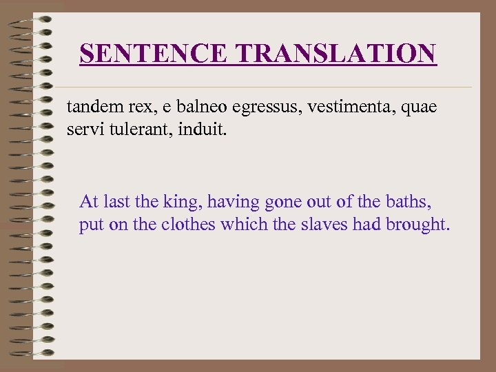 SENTENCE TRANSLATION tandem rex, e balneo egressus, vestimenta, quae servi tulerant, induit. At last