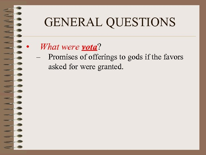 GENERAL QUESTIONS • What were vota? – Promises of offerings to gods if the