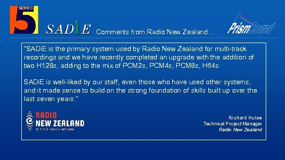"""Comments from Radio New Zealand… """"SADi. E is the primary system used by Radio"""