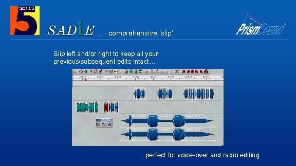 … comprehensive 'slip' Slip left and/or right to keep all your previous/subsequent edits intact…