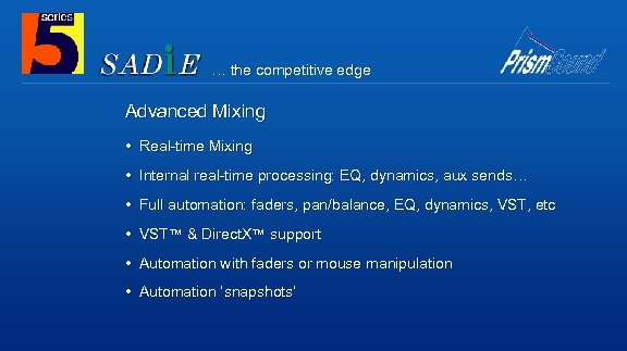 … the competitive edge Advanced Mixing • Real-time Mixing • Internal real-time processing: EQ,