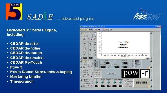… advanced plug-ins Dedicated 3 rd Party Plugins, including: • CEDAR de-click • CEDAR