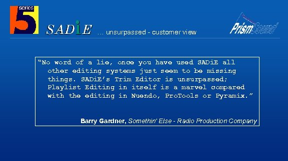 """… unsurpassed - customer view """"No word of a lie, once you have used"""