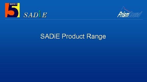 SADi. E Product Range
