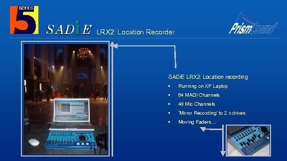 LRX 2: Location Recorder SADi. E LRX 2: Location recording • Running on XP
