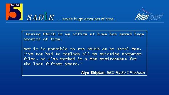 … saves huge amounts of time. . .