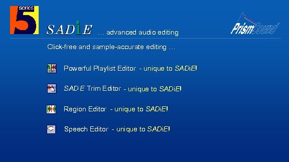 … advanced audio editing Click-free and sample-accurate editing … Powerful Playlist Editor - unique