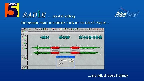 … playlist editing Edit speech, music and effects in situ on the SADi. E