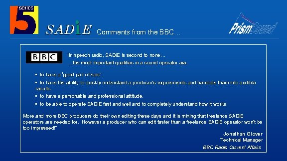 """Comments from the BBC… """"In speech radio, SADi. E is second to none… …the"""