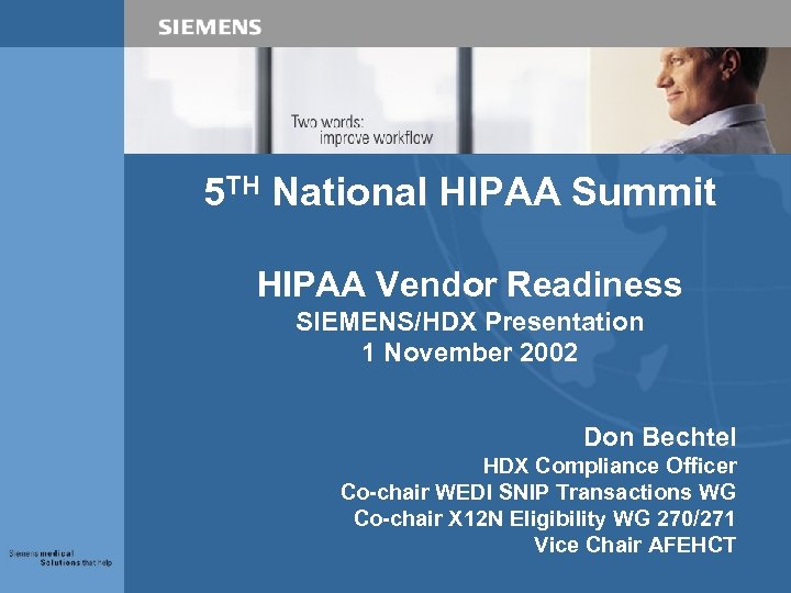 5 TH National HIPAA Summit HIPAA Vendor Readiness SIEMENS/HDX Presentation 1 November 2002 Don