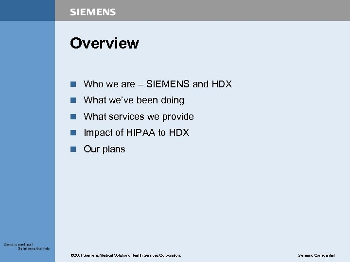 Overview n Who we are – SIEMENS and HDX n What we've been doing