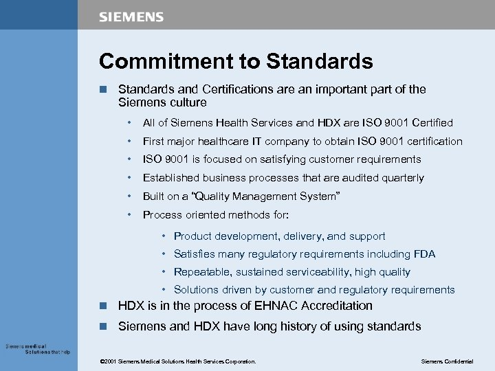 Commitment to Standards n Standards and Certifications are an important part of the Siemens