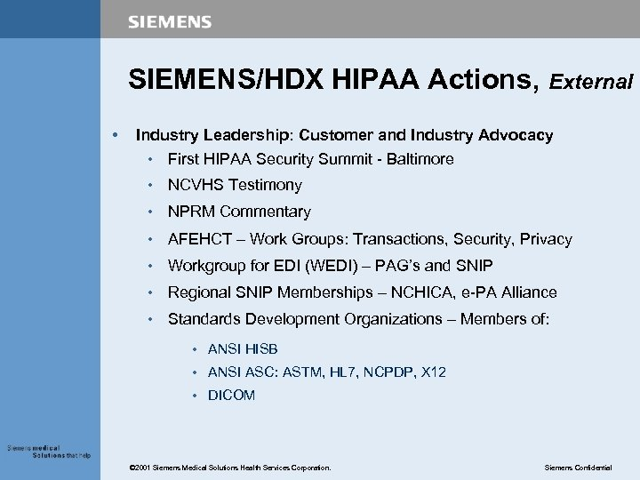 SIEMENS/HDX HIPAA Actions, External • Industry Leadership: Customer and Industry Advocacy • First HIPAA