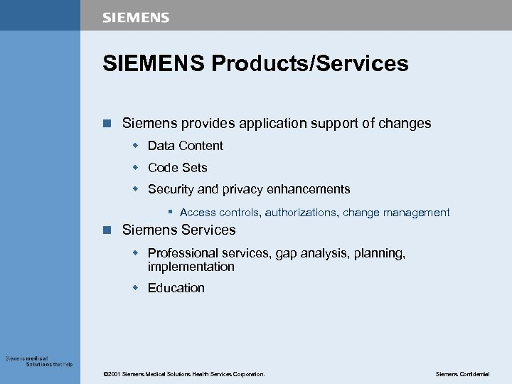 SIEMENS Products/Services n Siemens provides application support of changes w Data Content w Code