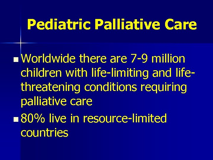 Pediatric Palliative Care n Worldwide there are 7 -9 million children with life-limiting and