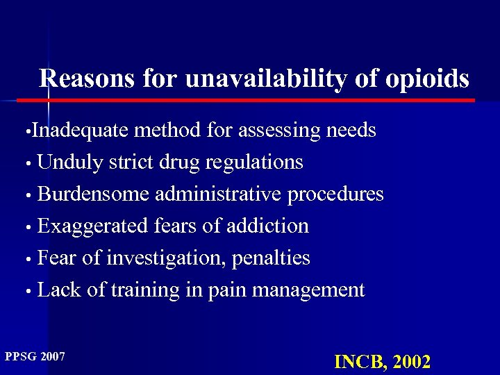 Reasons for unavailability of opioids • Inadequate method for assessing needs • Unduly strict