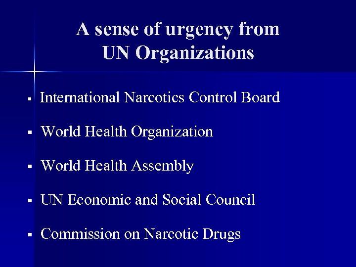 A sense of urgency from UN Organizations § International Narcotics Control Board § World