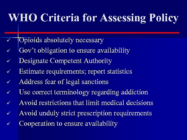 WHO Criteria for Assessing Policy ü ü ü ü ü Opioids absolutely necessary Gov't