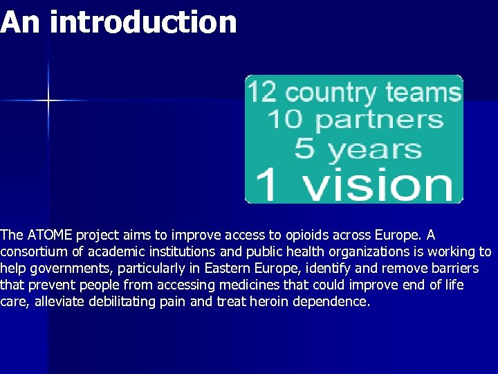 An introduction to ATOME The ATOME project aims to improve access to opioids across