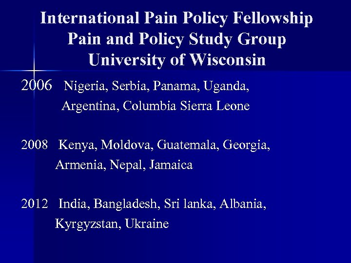 International Pain Policy Fellowship Pain and Policy Study Group University of Wisconsin 2006 Nigeria,
