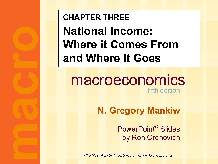 macro CHAPTER THREE National Income: Where it Comes From and Where it Goes macroeconomics
