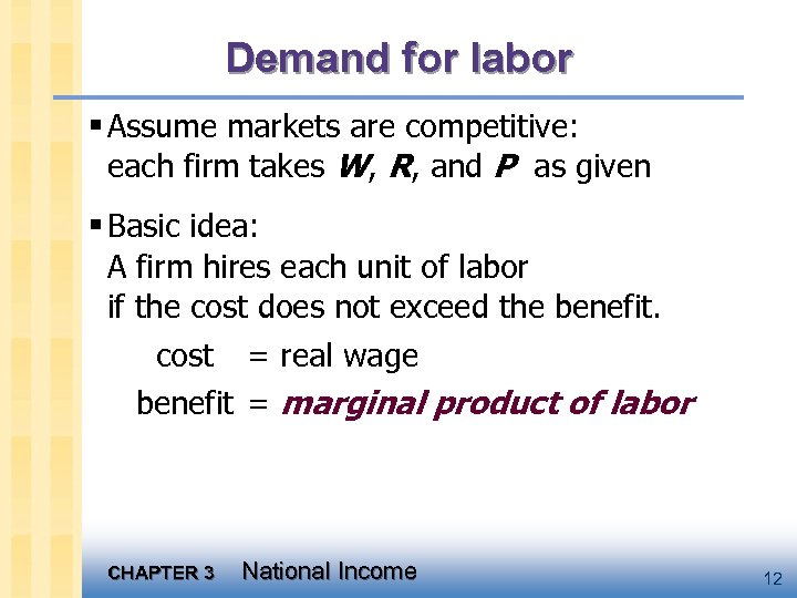 Demand for labor § Assume markets are competitive: each firm takes W, R, and
