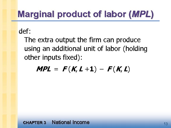 Marginal product of labor (MPL) def: The extra output the firm can produce using