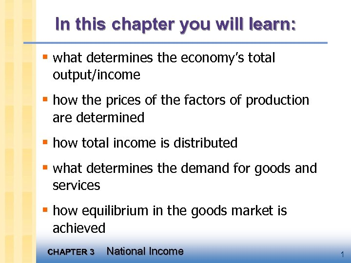 In this chapter you will learn: § what determines the economy's total output/income §
