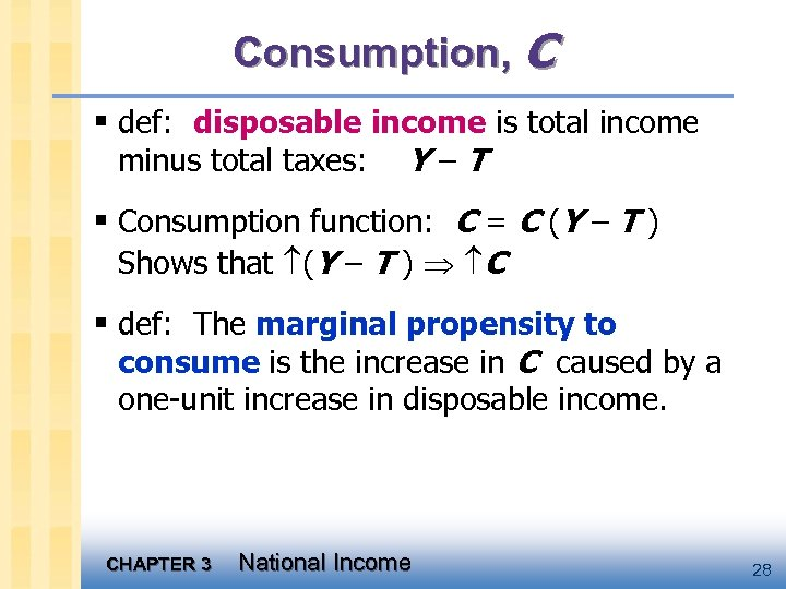 Consumption, C § def: disposable income is total income minus total taxes: Y–T §