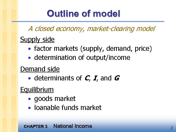 Outline of model A closed economy, market-clearing model Supply side • factor markets (supply,