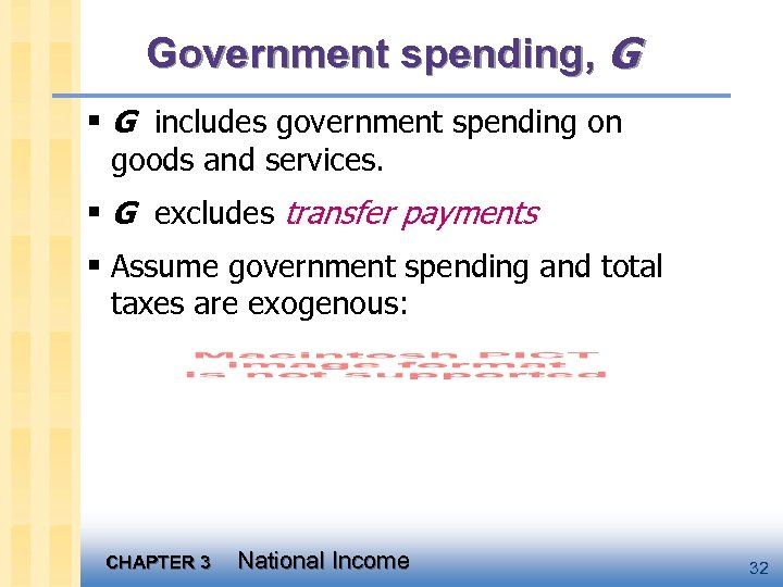 Government spending, G § G includes government spending on goods and services. § G